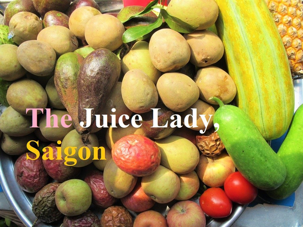 The Juice Lady, Saigon, Ho Chi Minh City, Vietnam