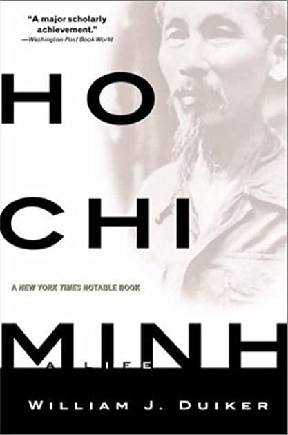 Ho Chi Minh, A Life by William J. Duiker