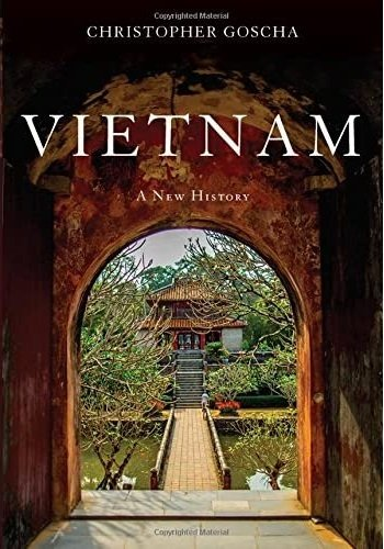 Vietnam, A New History by Christopher Goscha